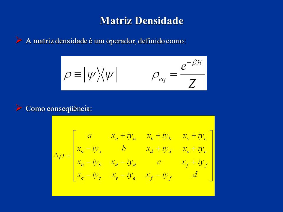 Matriz Densidade A matriz densidade é um operador, definido como: