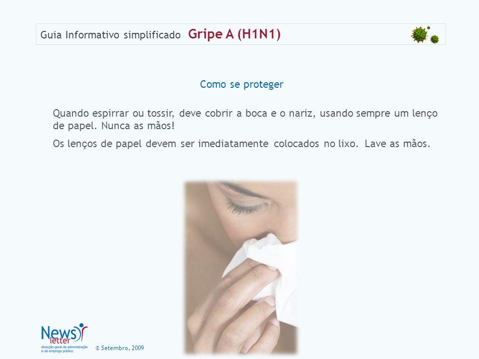 Como se proteger Quando espirrar ou tossir, deve cobrir a boca e o nariz, usando sempre um lenço de papel. Nunca as mãos!