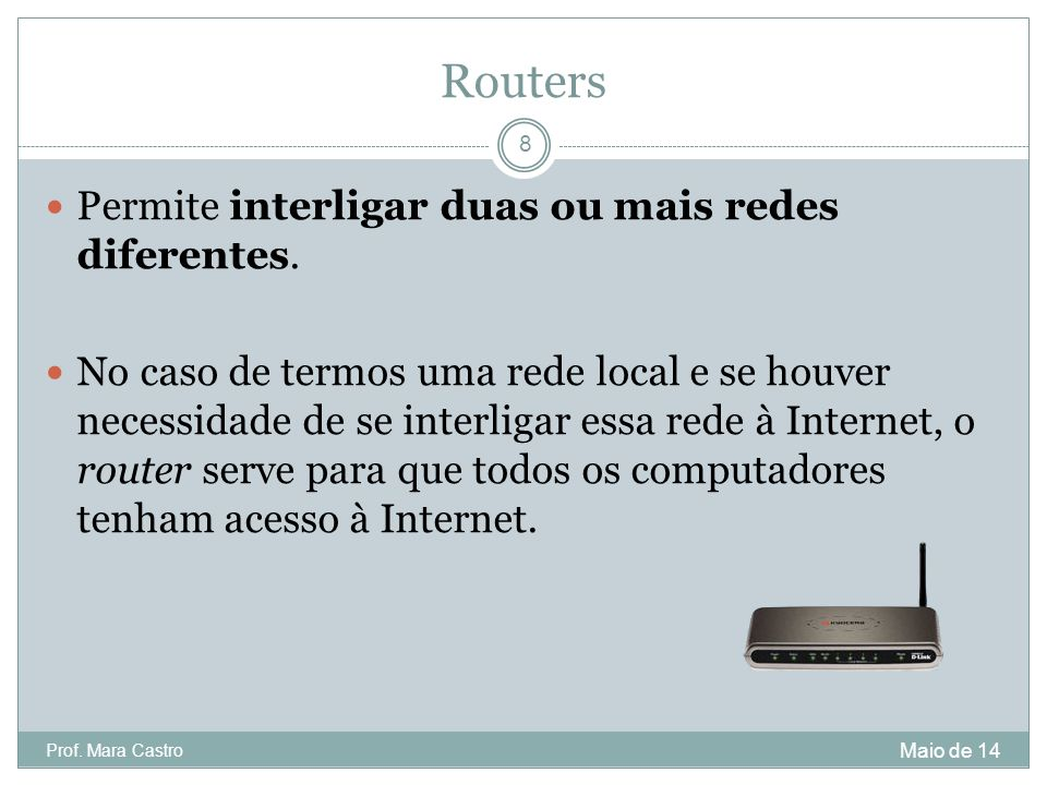 Routers Permite interligar duas ou mais redes diferentes.