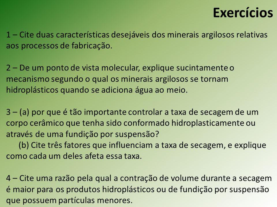 Exercícios 1 – Cite duas características desejáveis dos minerais argilosos relativas aos processos de fabricação.