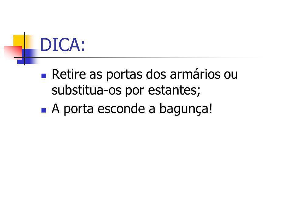 DICA: Retire as portas dos armários ou substitua-os por estantes;