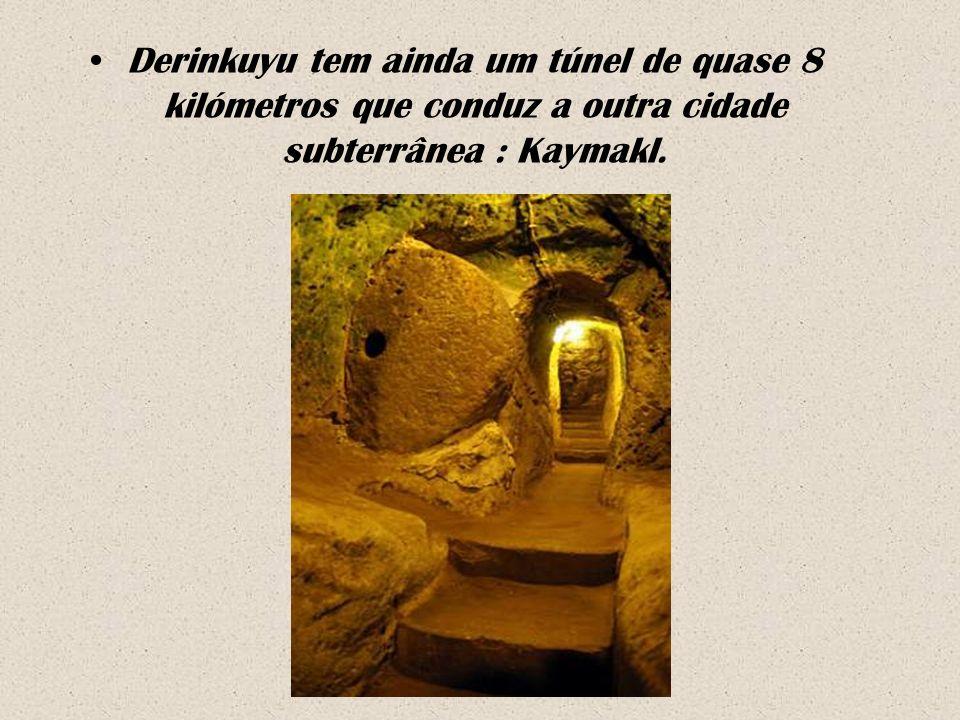 Derinkuyu tem ainda um túnel de quase 8 kilómetros que conduz a outra cidade subterrânea : Kaymakl.