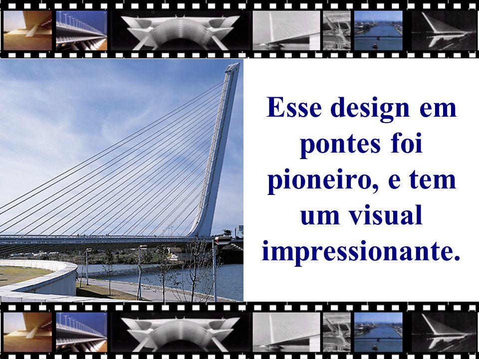 Esse design em pontes foi pioneiro, e tem um visual impressionante.