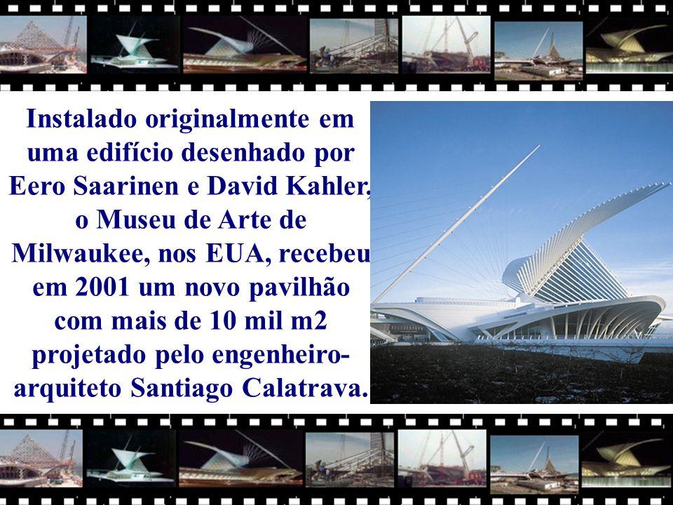 Instalado originalmente em uma edifício desenhado por Eero Saarinen e David Kahler, o Museu de Arte de Milwaukee, nos EUA, recebeu em 2001 um novo pavilhão com mais de 10 mil m2 projetado pelo engenheiro-arquiteto Santiago Calatrava.