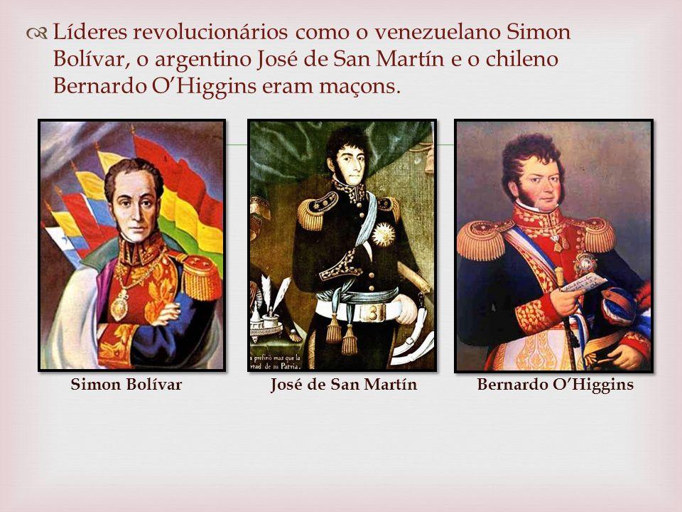 Líderes revolucionários como o venezuelano Simon Bolívar, o argentino José de San Martín e o chileno Bernardo O'Higgins eram maçons.