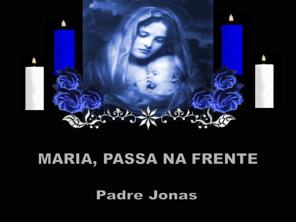 MARIA, PASSA NA FRENTE Padre Jonas