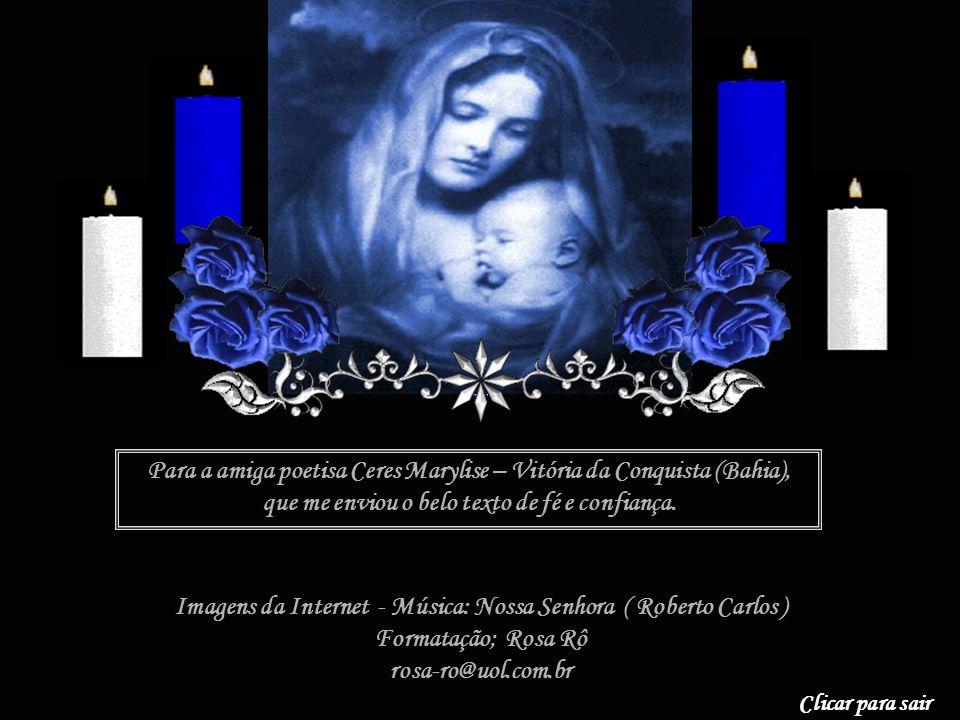 Para a amiga poetisa Ceres Marylise – Vitória da Conquista (Bahia), que me enviou o belo texto de fé e confiança.