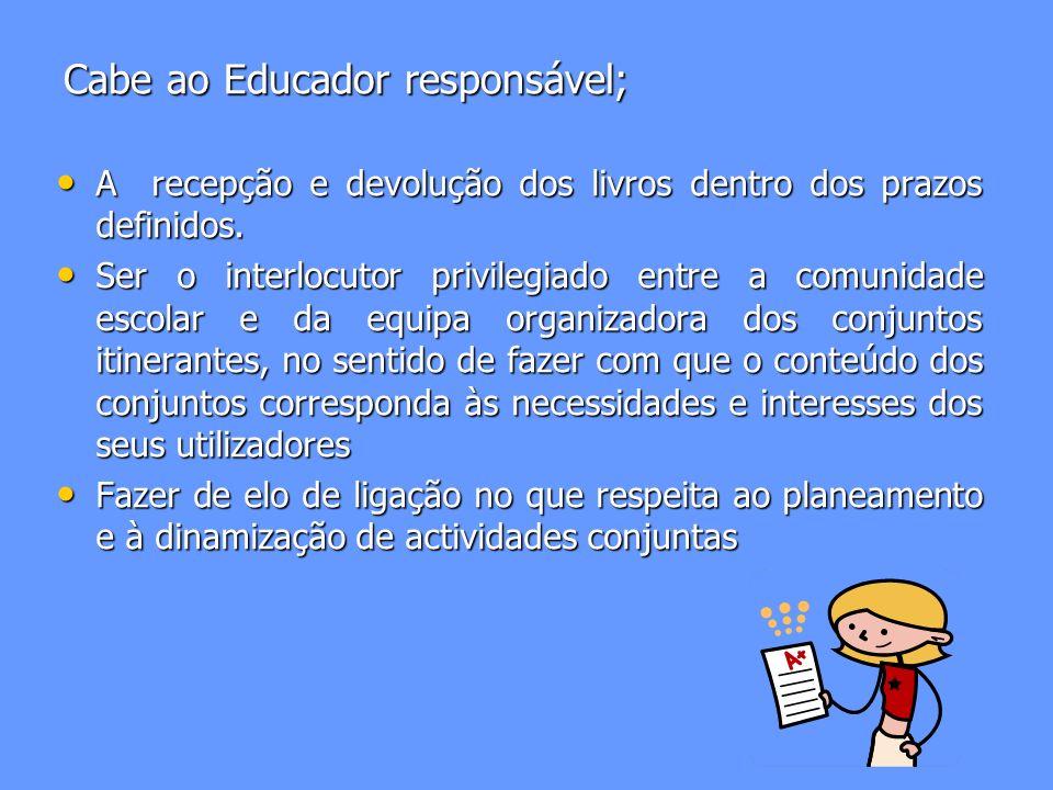 Cabe ao Educador responsável;