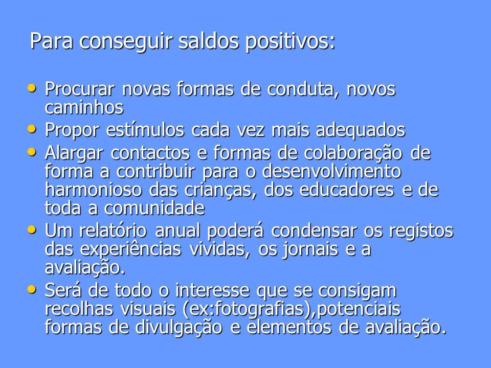 Para conseguir saldos positivos:
