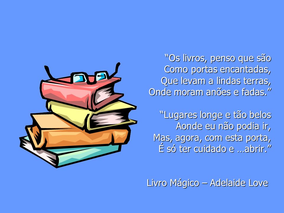 Os livros, penso que são