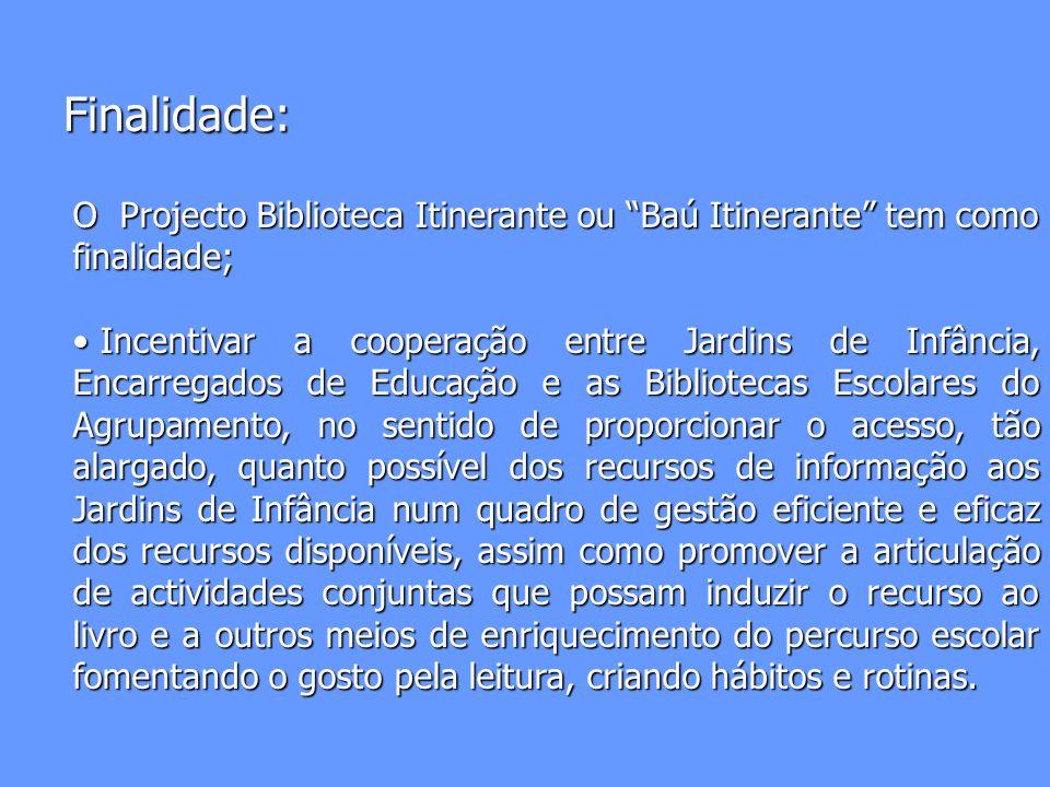 Finalidade: O Projecto Biblioteca Itinerante ou Baú Itinerante tem como finalidade;