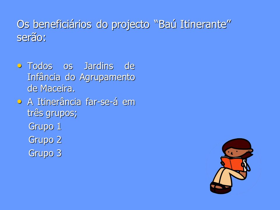 Os beneficiários do projecto Baú Itinerante serão: