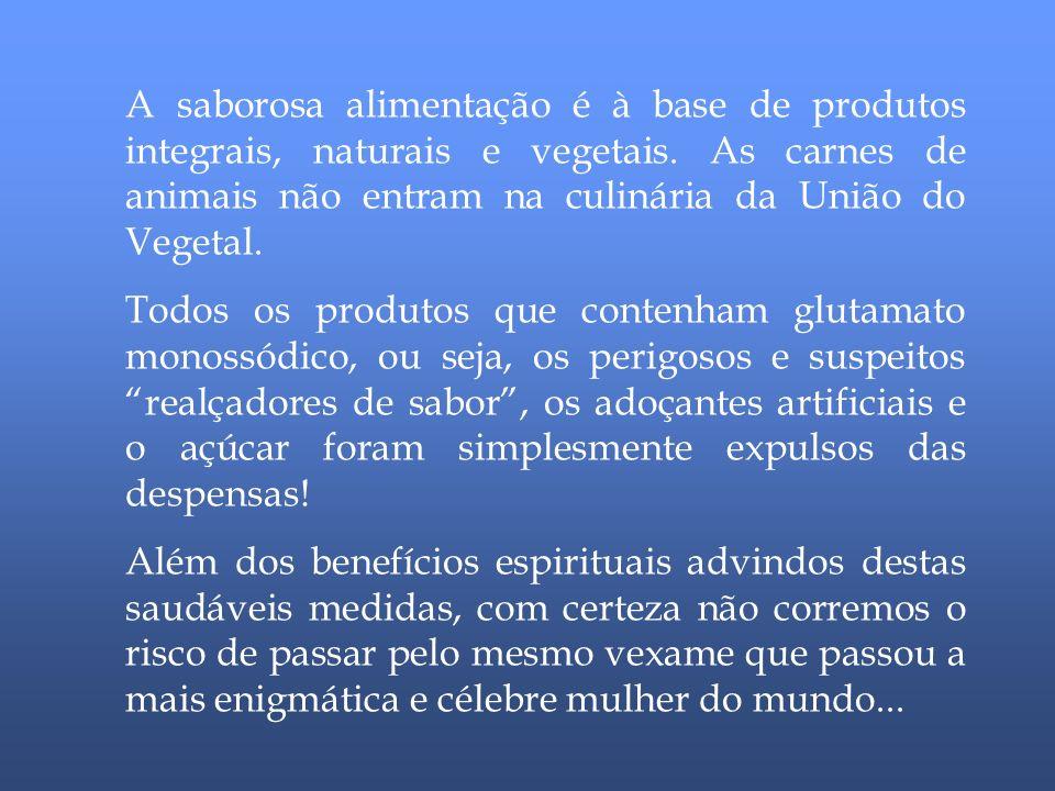 A saborosa alimentação é à base de produtos integrais, naturais e vegetais. As carnes de animais não entram na culinária da União do Vegetal.