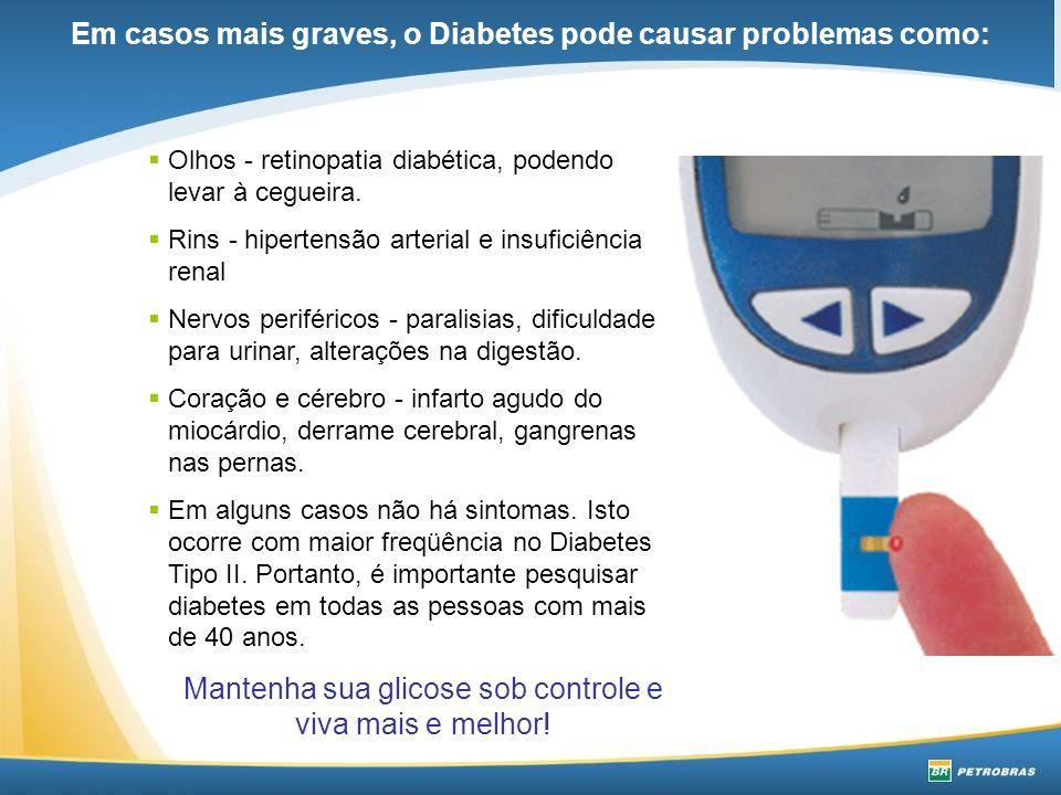 Em casos mais graves, o Diabetes pode causar problemas como: