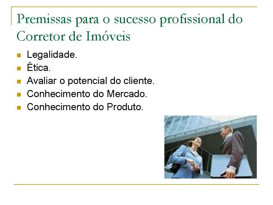 Tópicos: A fim de bem desempenhar sua profissão, deve o corretor de imóveis adotar alguns procedimentos, dentre os quais: