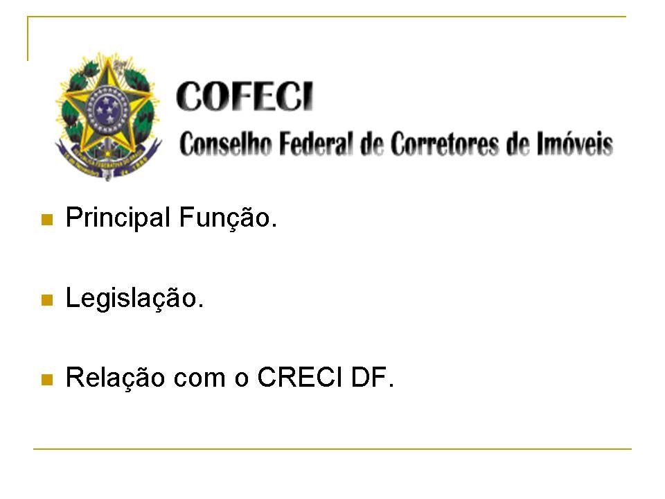 Tópicos: Principal Função. Legislação. Relação com os CRECI´s do Brasil e do DF.