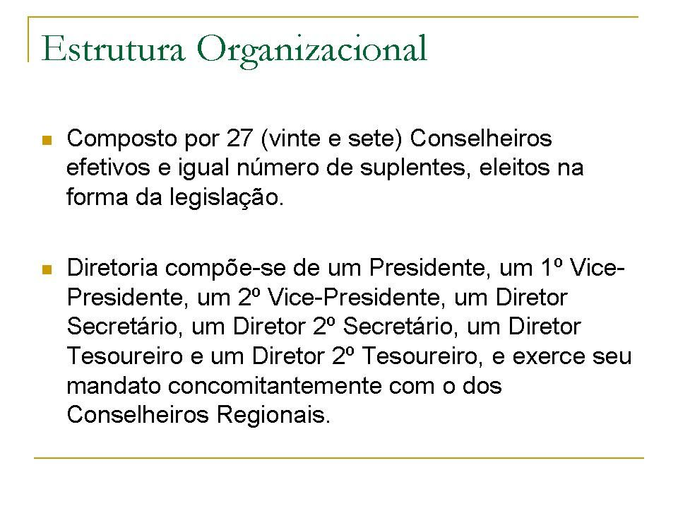 Tópicos: Composto por 27 (vinte e sete) Conselheiros efetivos e igual número de suplentes, eleitos na forma da legislação.