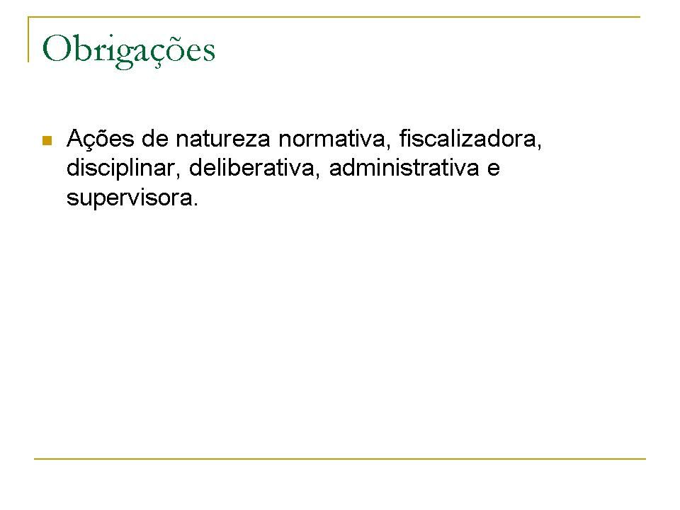 Tópicos: Ações de natureza normativa, fiscalizadora, disciplinar, deliberativa, administrativa e supervisora.