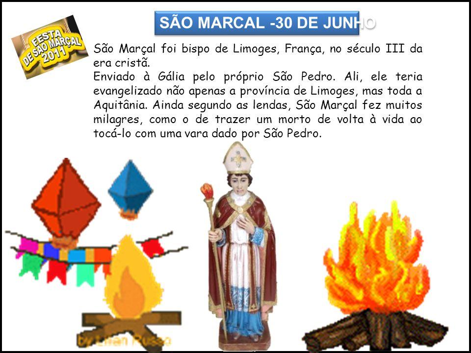 SÃO MARCAL -30 DE JUNHO São Marçal foi bispo de Limoges, França, no século III da era cristã.