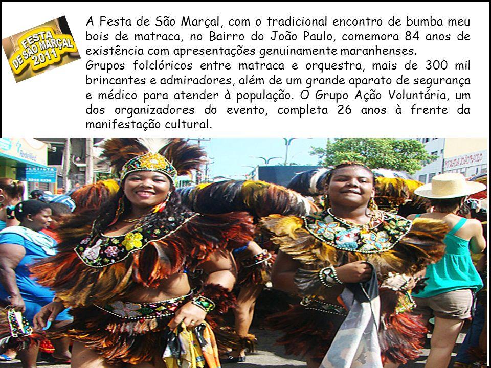A Festa de São Marçal, com o tradicional encontro de bumba meu bois de matraca, no Bairro do João Paulo, comemora 84 anos de existência com apresentações genuinamente maranhenses.