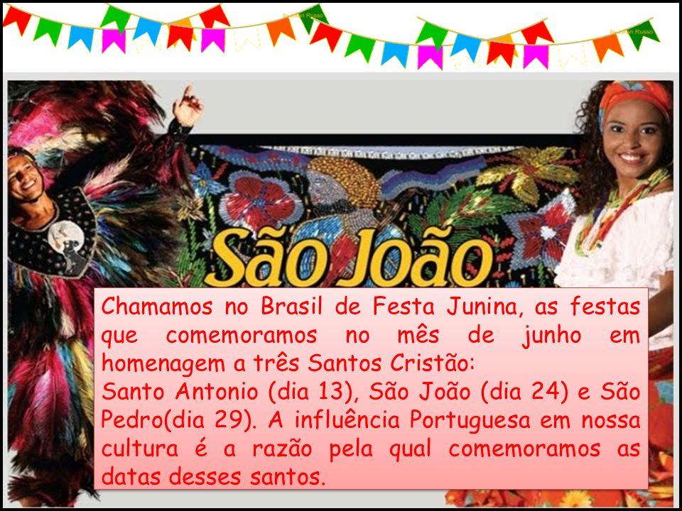 Chamamos no Brasil de Festa Junina, as festas que comemoramos no mês de junho em homenagem a três Santos Cristão: