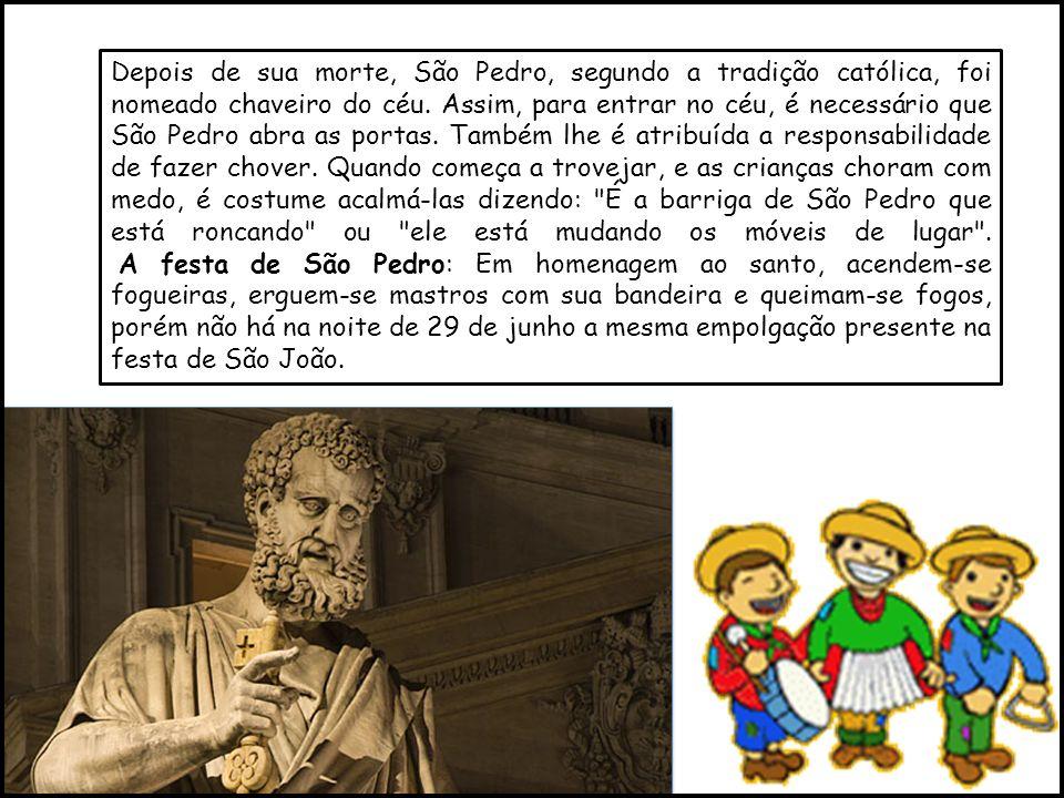 Depois de sua morte, São Pedro, segundo a tradição católica, foi nomeado chaveiro do céu.