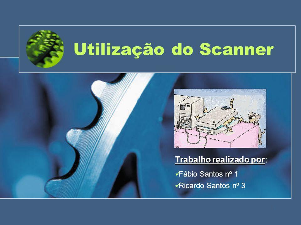 Utilização do Scanner Trabalho realizado por: Fábio Santos nº 1