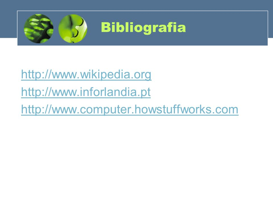 Bibliografia http://www.wikipedia.org http://www.inforlandia.pt