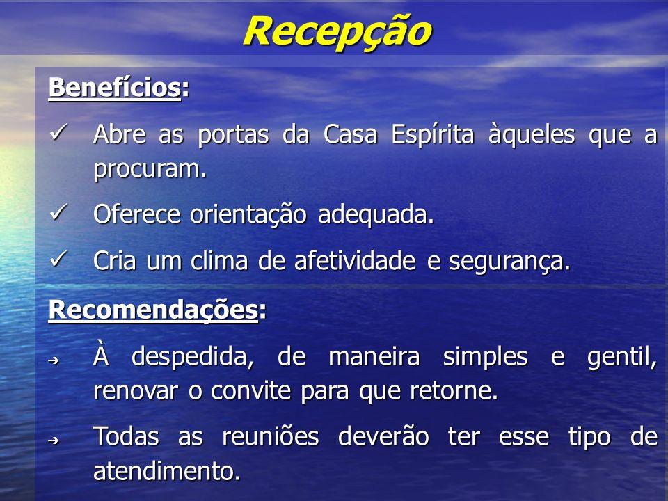 Recepção Benefícios: Abre as portas da Casa Espírita àqueles que a procuram. Oferece orientação adequada.