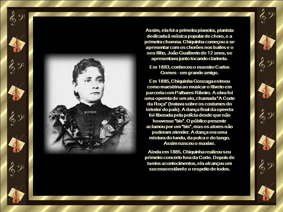 Em 1883, conheceu o maestro Carlos Gomes - um grande amigo.