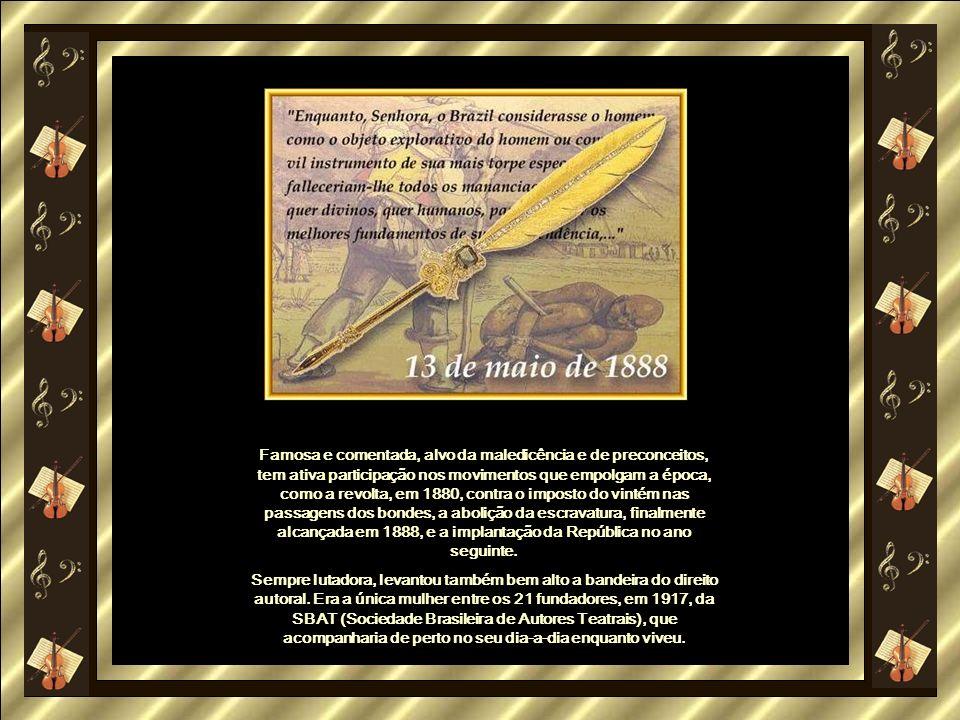 Famosa e comentada, alvo da maledicência e de preconceitos, tem ativa participação nos movimentos que empolgam a época, como a revolta, em 1880, contra o imposto do vintém nas passagens dos bondes, a abolição da escravatura, finalmente alcançada em 1888, e a implantação da República no ano seguinte.