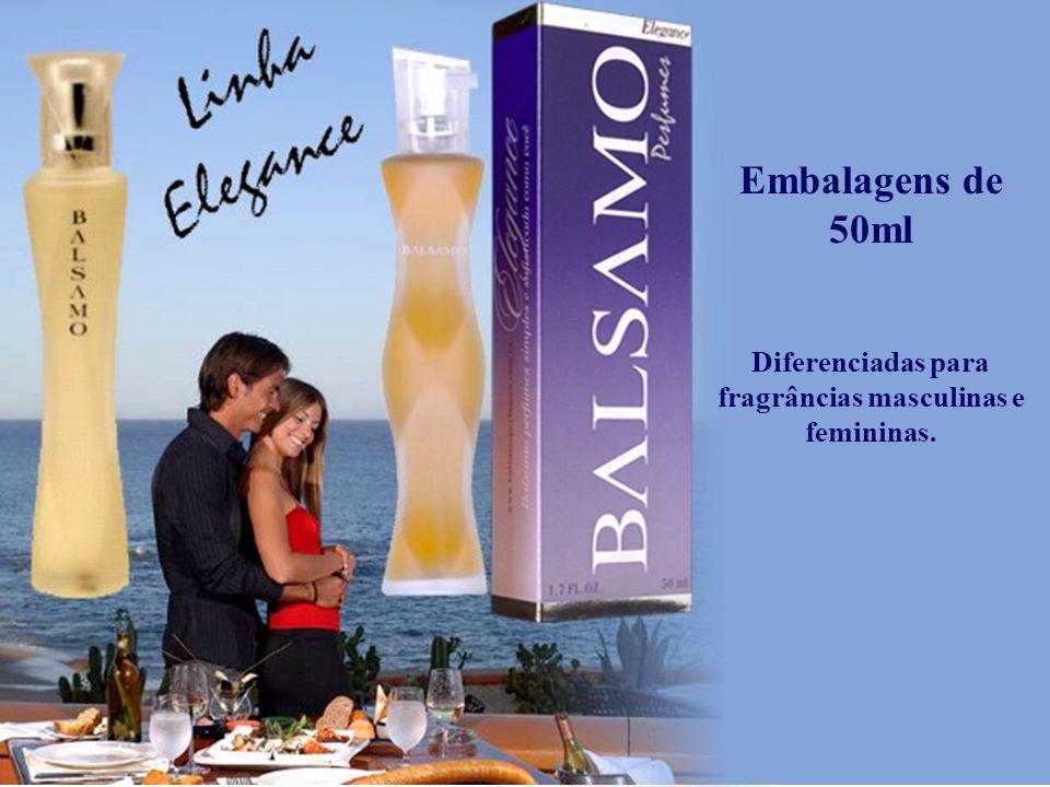 Diferenciadas para fragrâncias masculinas e femininas.