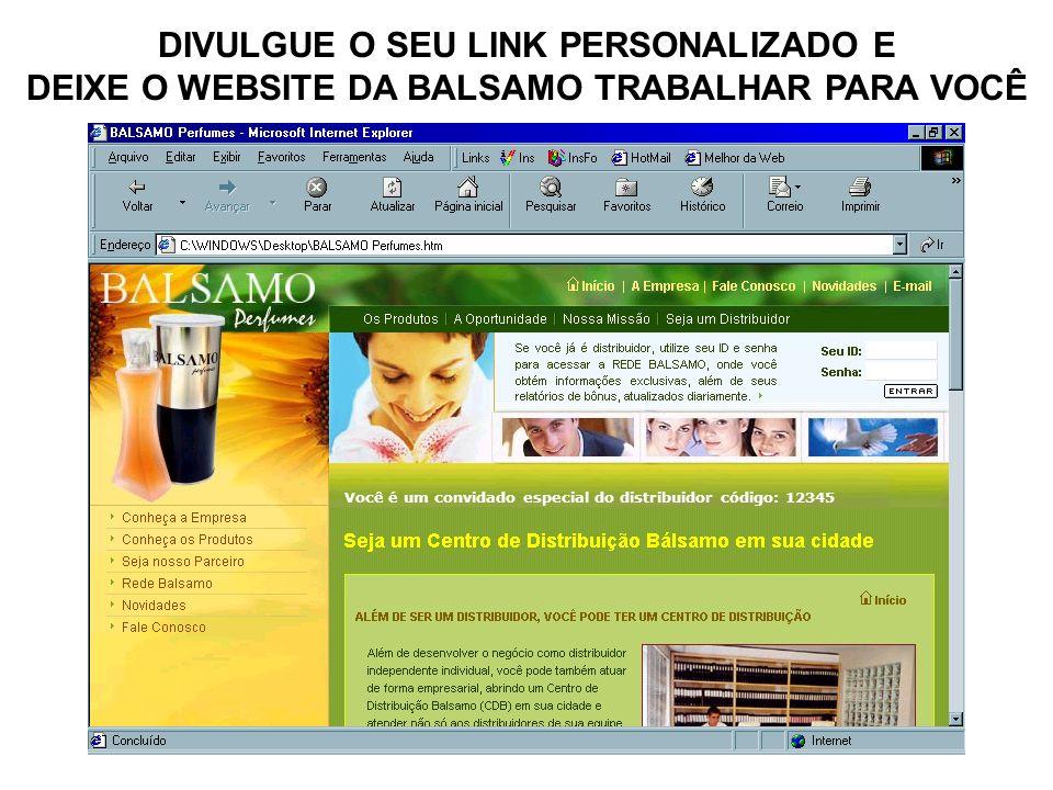 DIVULGUE O SEU LINK PERSONALIZADO E DEIXE O WEBSITE DA BALSAMO TRABALHAR PARA VOCÊ