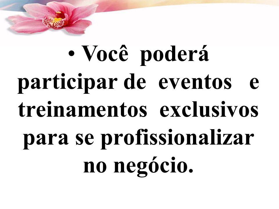 • Você poderá participar de eventos e treinamentos exclusivos para se profissionalizar no negócio.