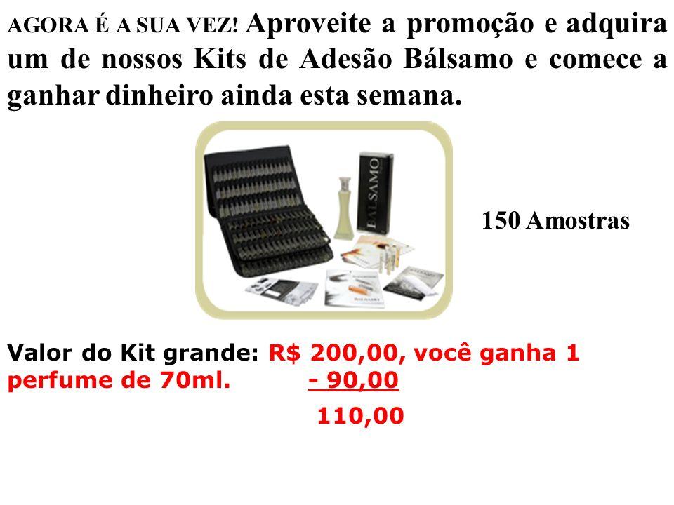 AGORA É A SUA VEZ! Aproveite a promoção e adquira um de nossos Kits de Adesão Bálsamo e comece a ganhar dinheiro ainda esta semana.