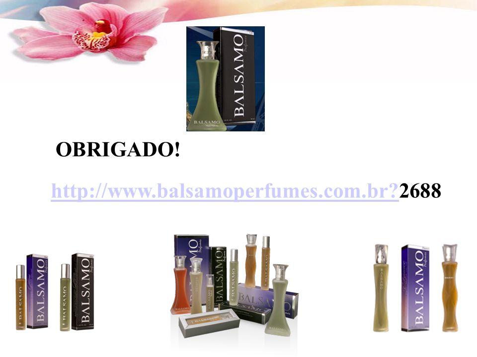 OBRIGADO! http://www.balsamoperfumes.com.br 2688
