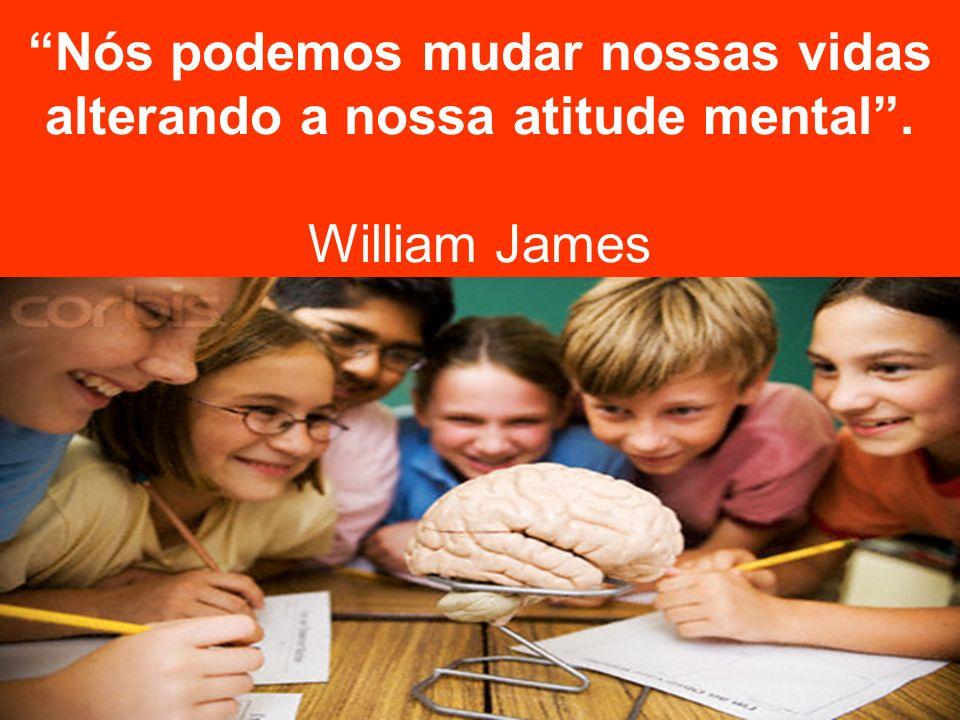 Nós podemos mudar nossas vidas alterando a nossa atitude mental
