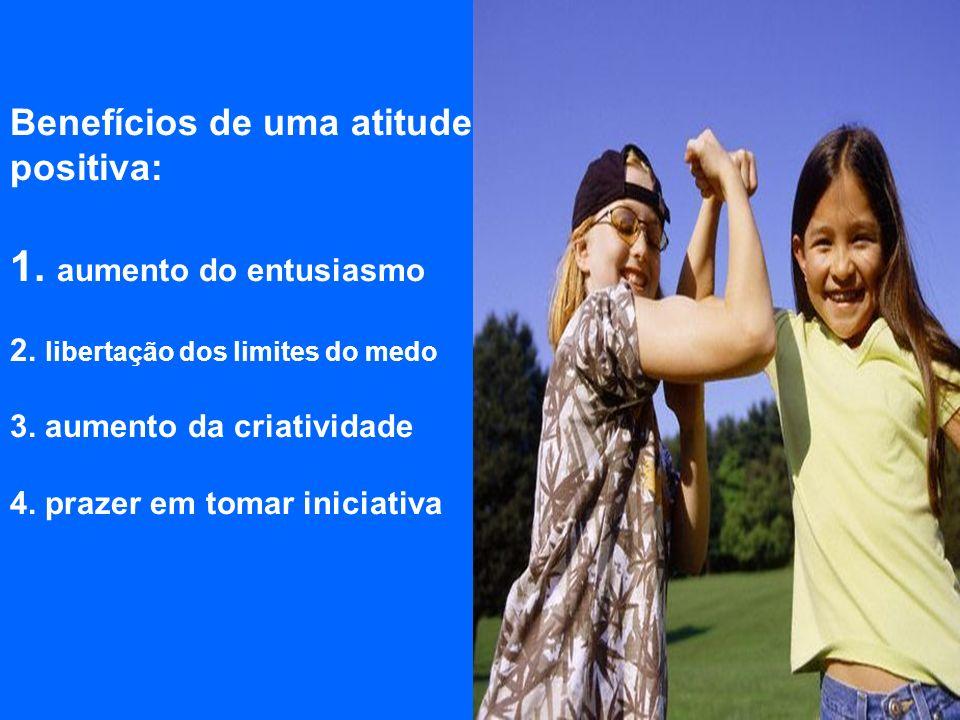 Benefícios de uma atitude positiva: 1. aumento do entusiasmo 2