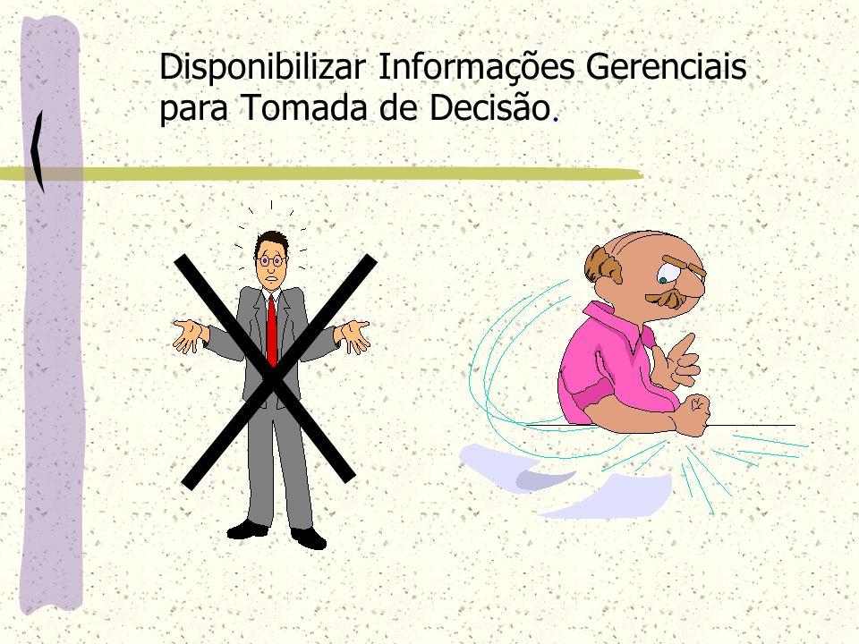 Disponibilizar Informações Gerenciais para Tomada de Decisão.