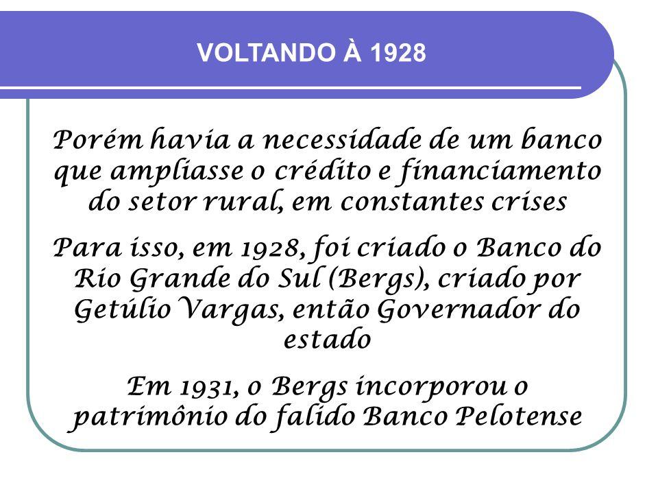 Em 1931, o Bergs incorporou o patrimônio do falido Banco Pelotense