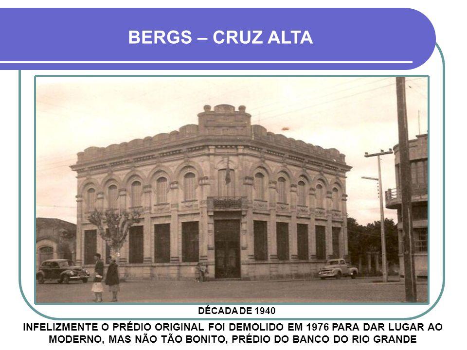 BERGS – CRUZ ALTA DÉCADA DE 1940.
