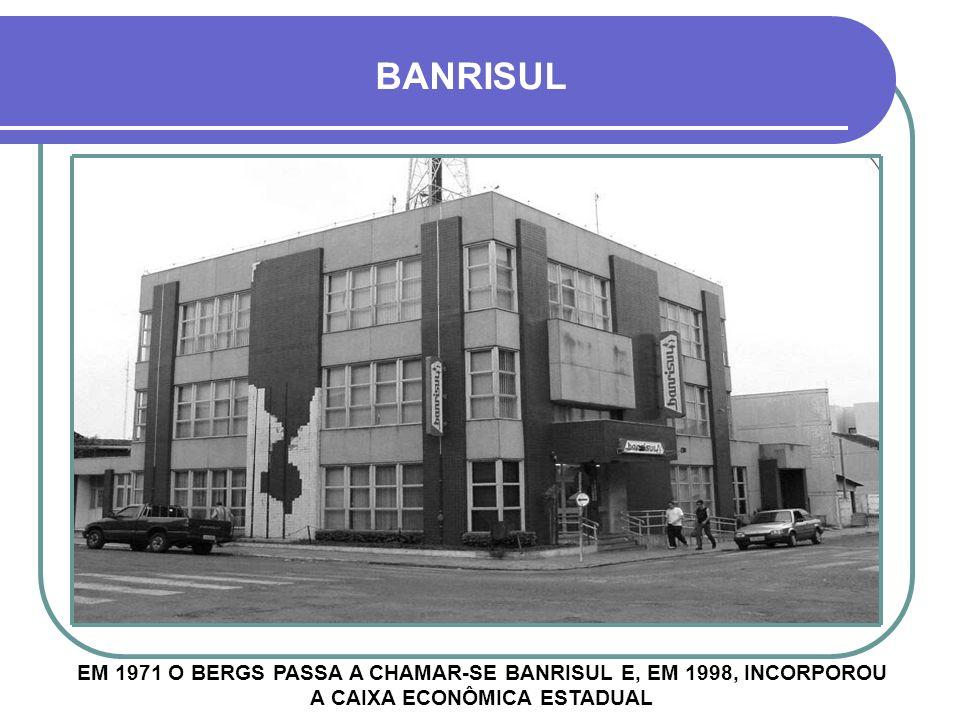 BANRISUL EM 1971 O BERGS PASSA A CHAMAR-SE BANRISUL E, EM 1998, INCORPOROU A CAIXA ECONÔMICA ESTADUAL.