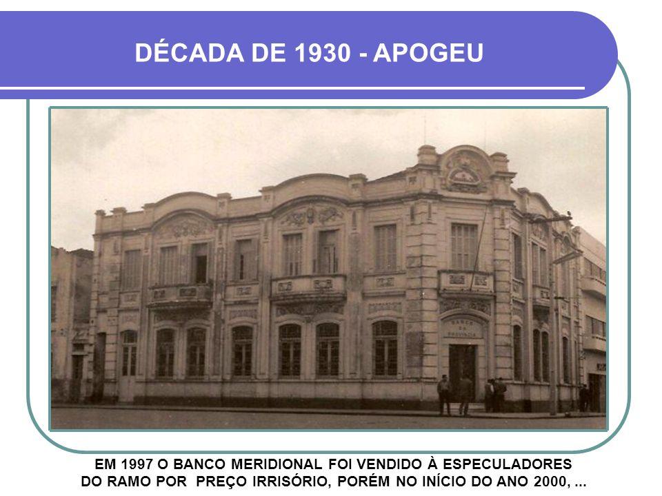 DÉCADA DE 1930 - APOGEU