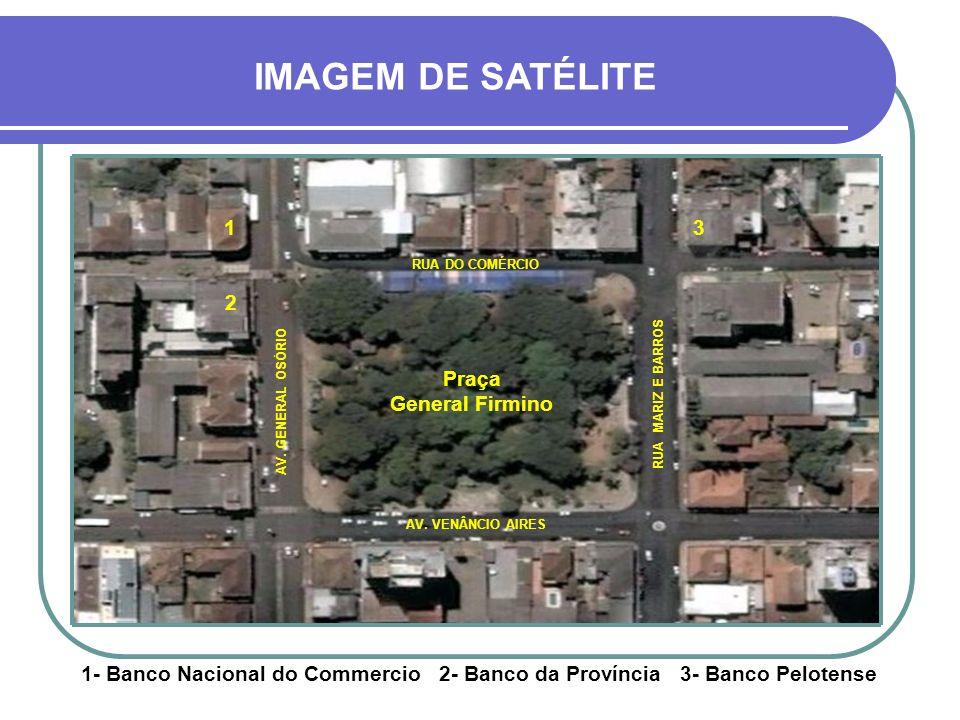 IMAGEM DE SATÉLITE 1 3 2 Praça General Firmino