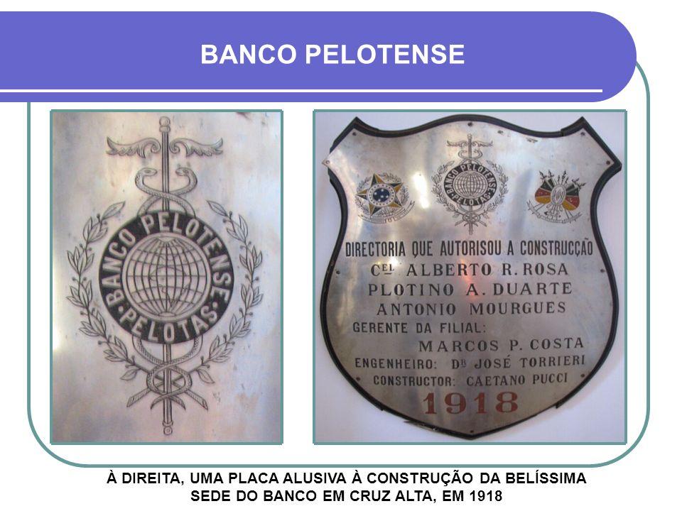 BANCO PELOTENSE À DIREITA, UMA PLACA ALUSIVA À CONSTRUÇÃO DA BELÍSSIMA SEDE DO BANCO EM CRUZ ALTA, EM 1918.