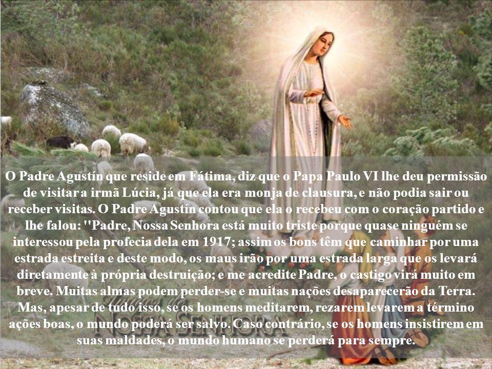 O Padre Agustín que reside em Fátima, diz que o Papa Paulo VI lhe deu permissão de visitar a irmã Lúcia, já que ela era monja de clausura, e não podia sair ou receber visitas.