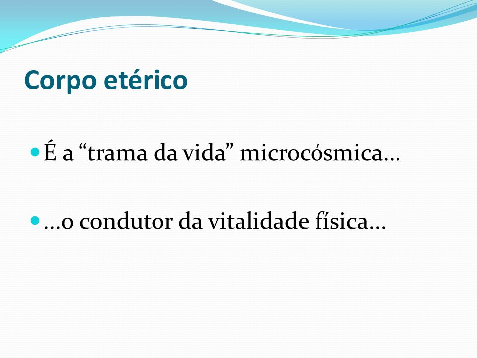Corpo etérico É a trama da vida microcósmica...