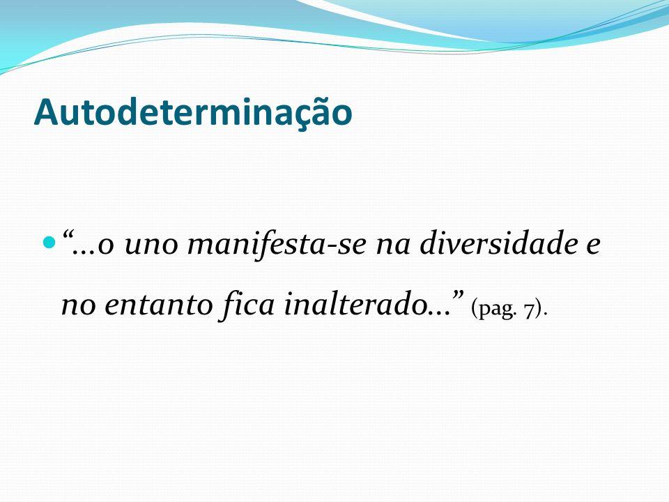 Autodeterminação ...o uno manifesta-se na diversidade e no entanto fica inalterado... (pag. 7).