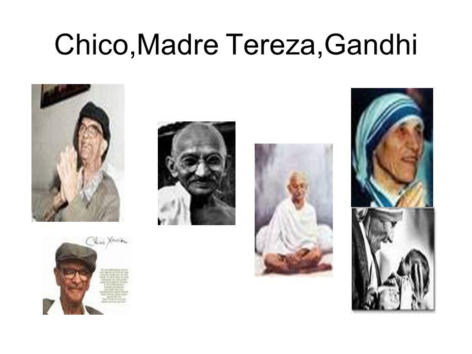 Chico,Madre Tereza,Gandhi