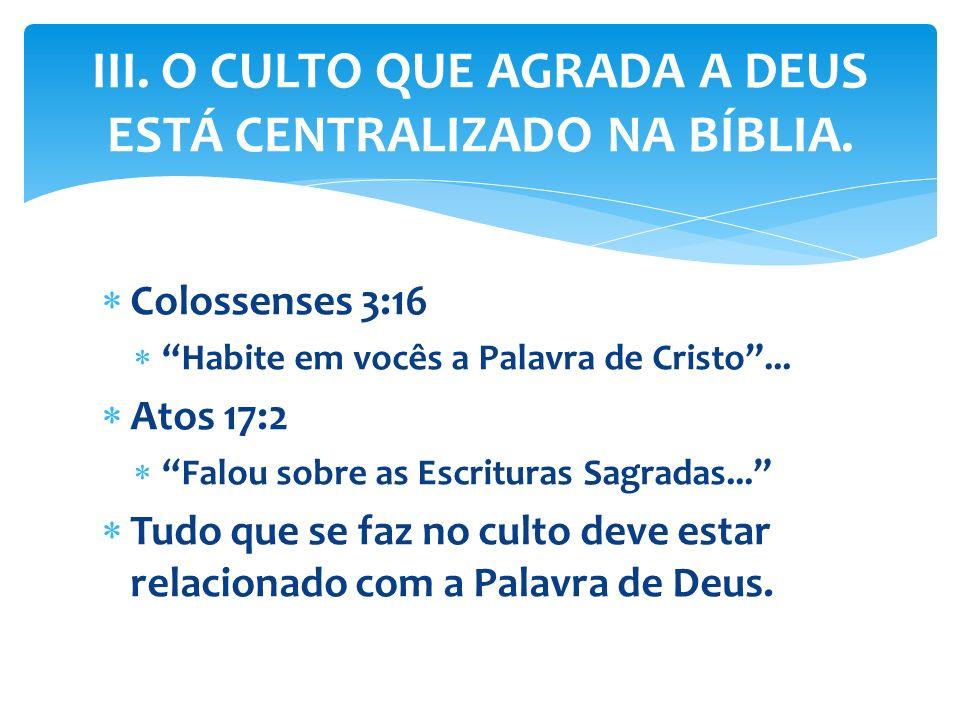 III. O CULTO QUE AGRADA A DEUS ESTÁ CENTRALIZADO NA BÍBLIA.